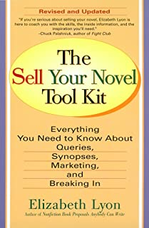 The Sell Your Novel Tool Kit: Everything You Need to Know about Queries, Synopses, Marketing, and Breaking In