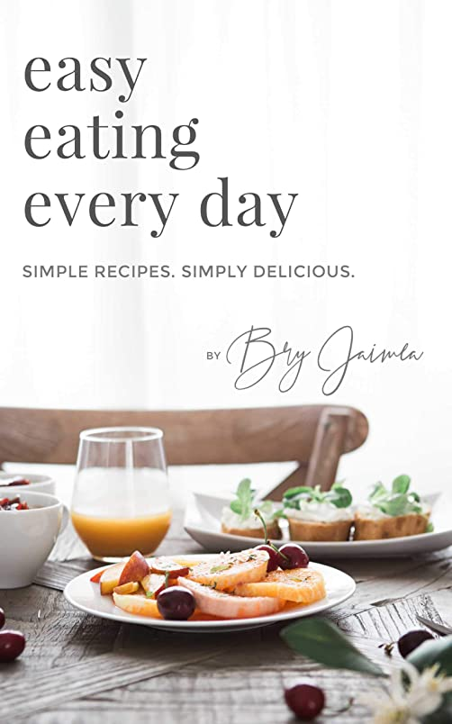 Easy Eating Every Day: Simple Recipes. Simply Delicious. (English Edition)