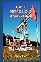 GAS E PETROLIO IN AMAZZONIA (Italian Edition)