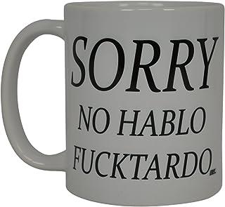 Best Funny Coffee Mug Sorry No Hablo Fucktardo Sarcastic Novelty Cup Joke For Men Women Office Work Adult Humor Employee Boss Coworkers
