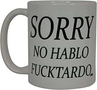 Best Funny Coffee Mug Sorry No Hablo Fucktardo Sarcastic Novelty Cup Joke Great Gag Gift..