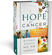 Hope for Cancer: 7 Principles to Remove Fear and Empower Your Healing Journey Hardcover - 2019 by Antonio Jimenez M.D, N.D. (Author)