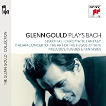 Glenn Gould plays Bach: 6 Partitas BWV 825-830; Chromatic Fantasy BWV 903; Italian Concerto BWV 971; The Art of the Fugue BWV 1080 excerpts ; Preludes, Fugues & Fantasies