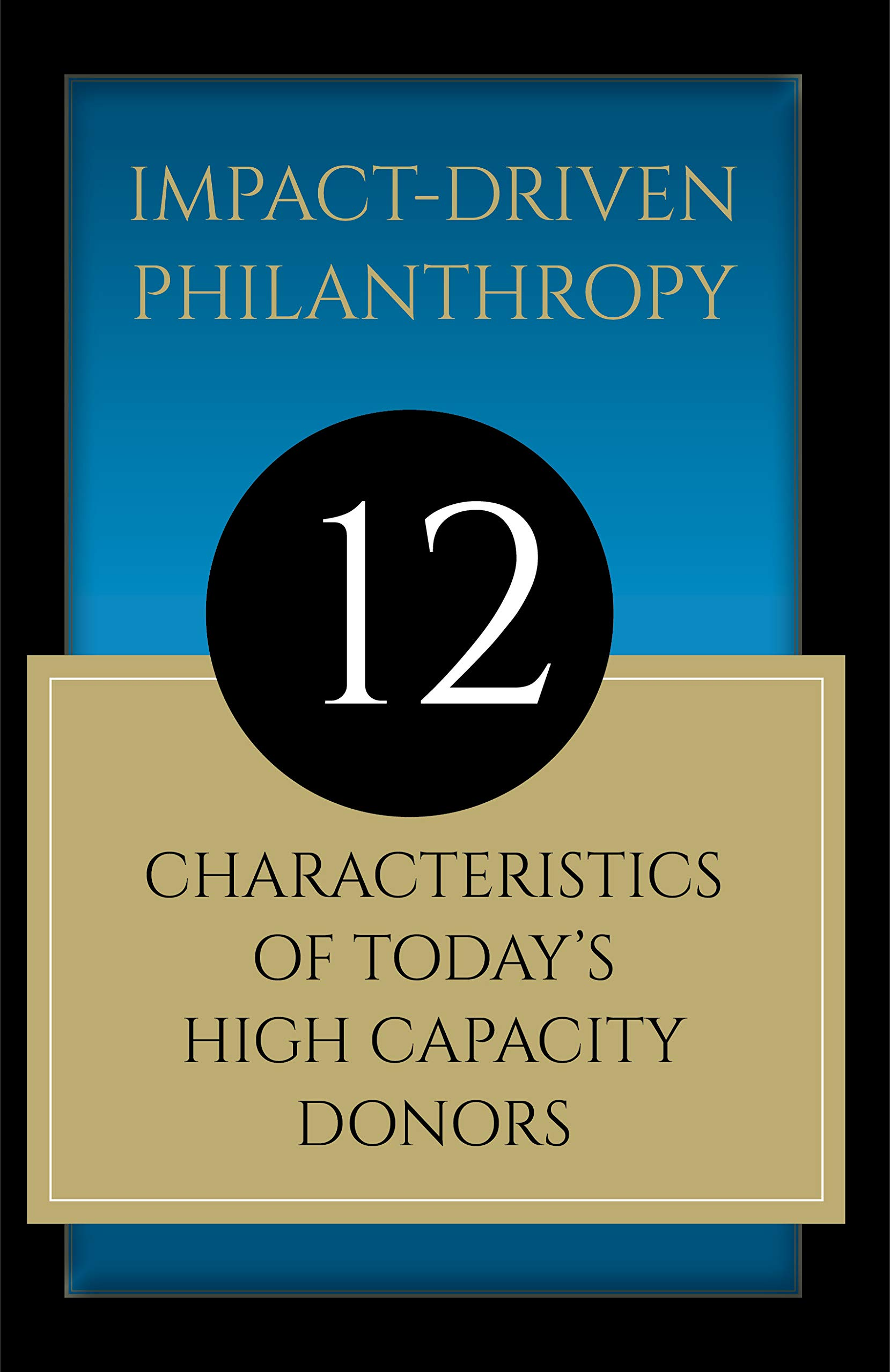 Impact-Driven Philanthropy: 12 Characteristics of Today's High Capacity Donors