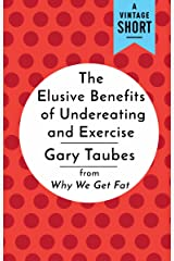 The Elusive Benefits of Undereating and Exercise: from Why We Get Fat (A Vintage Short) Kindle Edition