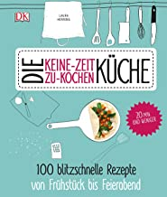 Die Keine-Zeit-zu-Kochen-Küche: 100 blitzschnelle Rezepte v