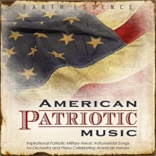 American Patriotic Music: Inspirational Patriotic Military Heroic Instrumental Songs for Orchestra and Piano Celebrating A...