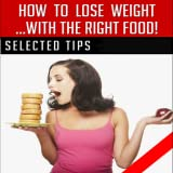 How To Lose Weight Fast With Right Food : Tips and Strategies You Need To Balance Health and Happiness