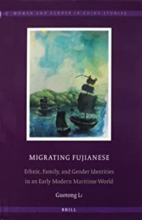 Migrating Fujianese: Ethnic, Family, and Gender Identities in an Early Modern Maritime World (Women and Gender in China St...