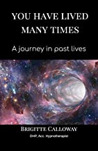 You have lived many times: A journey in past lives