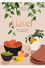 Bavel: Modern Recipes Inspired by the Middle East [A Cookbook] Kindle Edition