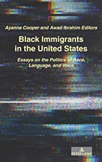 Black Immigrants in the United States: Essays on the Politics of Race, Language, and Voice