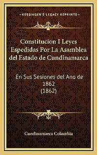 Constitucion I Leyes Espedidas Por La Asamblea del Estado de Cundinamarca: En Sus Sesiones del Ano de 1862 (1862)