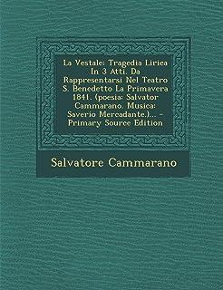 La Vestale: Tragedia Lirica in 3 Atti. Da Rappresentarsi Nel Teatro S. Benedetto La Primavera 1841. (Poesia: Salvator Camm...