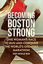 Becoming Boston Strong: One Woman's Race to Run and Conquer the World's Greatest Marathon