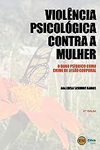 Violência Psicológica Contra a Mulher: o dano psíquico como crime de lesão corporal