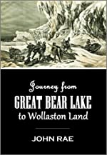 Journey from Great Bear Lake to Wollaston Land and Recent Explorations along the South and East Coast of Victoria Land (1852)
