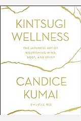 Kintsugi Wellness: The Japanese Art of Nourishing Mind, Body, and Spirit Kindle Edition