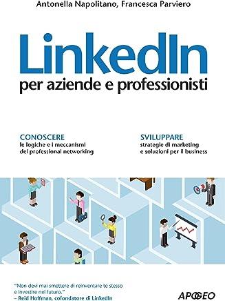 LinkedIn: per aziende e professionisti (Web marketing Vol. 25)