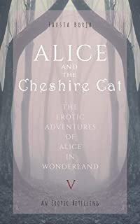 Alice and the Cheshire Cat: An Erotic Retelling (Erotic Adventures of Alice in Wonderland Book 5) (English Edition)