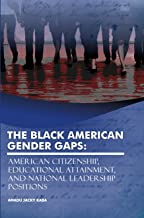 The Black American Gender Gaps: American Citizenship, Educational Attainment, and National Leadership Positions