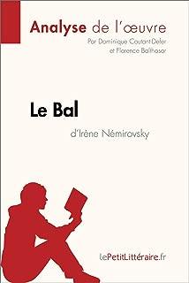 Le Bal d'Irène Némirovsky (Analyse de l'oeuvre): Comprendre la littérature avec lePetitLittéraire.fr (Fiche de lecture) (French Edition)