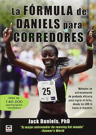 La fórmula de Daniels para corredores : métodos de entrenamiento de probada eficacia para lograr el éxito, desde los 800 m hasta el maratón