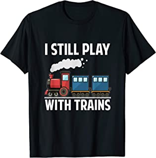 CUTE I STILL PLAY WITH TRAINS T SHIRT Fathers Day Gifts Kids