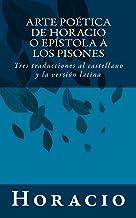 Arte poética de Horacio o Epístola a los Pisones: Tres traducciones al castellano y la versión latina (Spanish Edition)