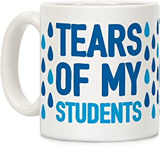 LookHUMAN Tears Of My Students White 11 Ounce Ceramic Coffee Mug