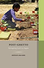 Post-Ghetto: Reimagining South Los Angeles (Western Histories)