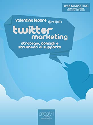 Twitter Marketing. Strategie, consigli e strumenti di supporto (Web Marketing)