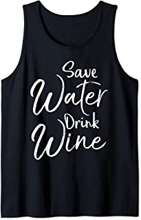 Funny Wine Quote for Women Cute Saying Save Water Drink Wine Tank Top