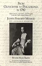 From Gloucester to Philadelphia in 1790: Observations, anecdotes, and thoughts from the 18th Century letters of Judith Sargent Murray
