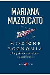Missione economia: Una guida per cambiare il capitalismo (Italian Edition) Format Kindle