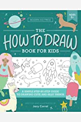 The How to Draw Book for Kids: A Simple Step-by-Step Guide to Drawing Cute and Silly Things Paperback