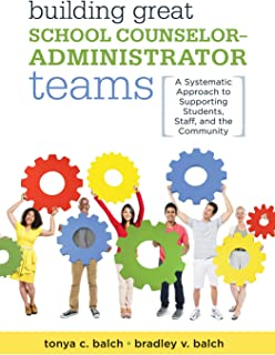 Building Great School Counselor-Administrator Teams: A Systematic Approach to Supporting Students, Staff, and the Community (Balancing Guidance Counselor and School Administrator Responsibilities)