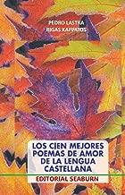 Los Cien Mejores Poemas de Amor de la Lengua Castellana (Spanish Edition)