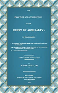 The Practice And Jurisdiction Of The Court Of Admiralty: In Three Parts