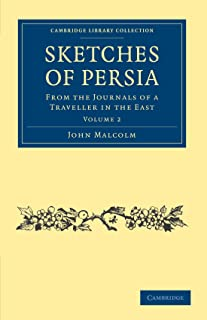 Sketches of Persia: From the Journals of a Traveller in the East (Cambridge Library Collection - Travel, Middle East and Asia Minor) (Volume 2)
