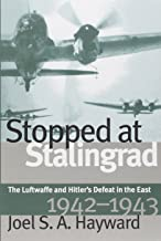 Stopped at Stalingrad: Luftwaffe and Hitler's Defeat in the East, 1942-43