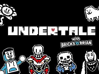 Clip: Undertale with Bricks `O` Brian!