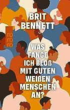 Was fange ich bloß mit guten weißen Menschen an? (German Edition)