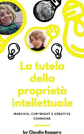 La tutela della  Proprietà Intellettuale: Marchio, Copyright e Creative Commons