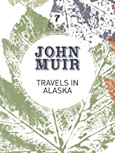 Travels in Alaska: Three immersions into Alaskan wilderness and culture (John Muir: The Eight Wilderness-Discovery Books B...