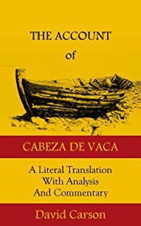 The Account of Cabeza de Vaca: A Literal Translation with Analysis and Commentary
