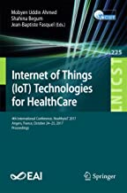 Internet of Things (IoT) Technologies for HealthCare: 4th International Conference, HealthyIoT 2017, Angers, France, October 24-25, 2017, Proceedings (Lecture ... Telecommunications Engineering Book 225)