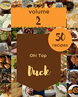 Oh! Top 50 Duck Recipes Volume 2: A Duck Cookbook for Your Gathering