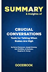 Summary & Insights of Crucial Conversations Tools for Talking When Stakes Are High by Kerry Patterson   Goodbook Kindle Edition