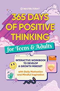 365 Days of Positive Thinking for Teens & Adults: Interactive Workbook to Develop a Growth Mindset (with Daily Motivation ...
